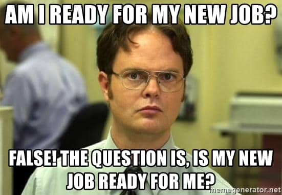 am i ready for my new job false the question is is my new job ready for me